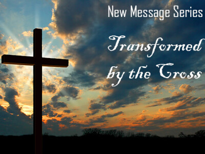 Transformed By The Cross Pt. 4
