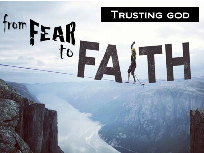 TRUSTING GOD: Moving from Fear to Faith!  Turning Fear to Freedom, part 2
